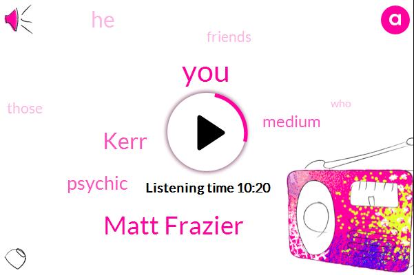 Matt Frazier,Kerr