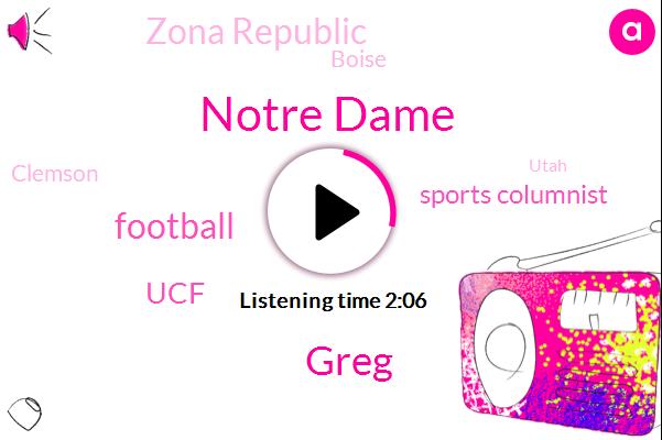 Notre Dame,Greg,UCF,Football,Sports Columnist,Zona Republic,Boise,Clemson,Utah,Alabama,Five Years,Twenty Minutes