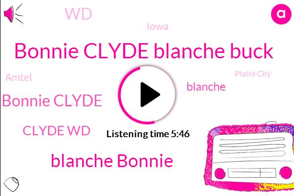 Bonnie Clyde Blanche Buck,Blanche Bonnie,Bonnie Clyde,Clyde Wd,Blanche,WD,Iowa,Amtel,Platte City,Amitav,Hendrix.,Dallas,Dexter,Billie Jean,Missouri,Shen,Billy,Bach,Twelve Hours