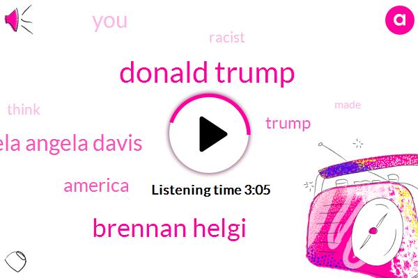 Donald Trump,Brennan Helgi,Michaela Angela Davis,America