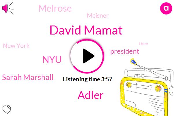 David Mamat,Adler,NYU,Sarah Marshall,President Trump,Melrose,Meisner,New York