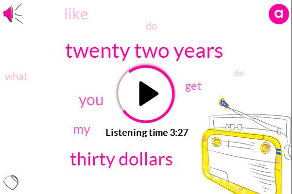Twenty Two Years,Thirty Dollars