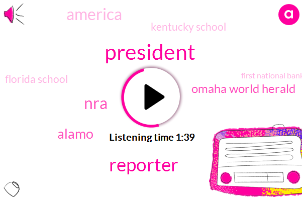 President Trump,Reporter,NRA,Alamo,Omaha World Herald,America,Kentucky School,Florida School,First National Bank Of Omaha,DOW,Eight Eight Percent,One Percent,10Year