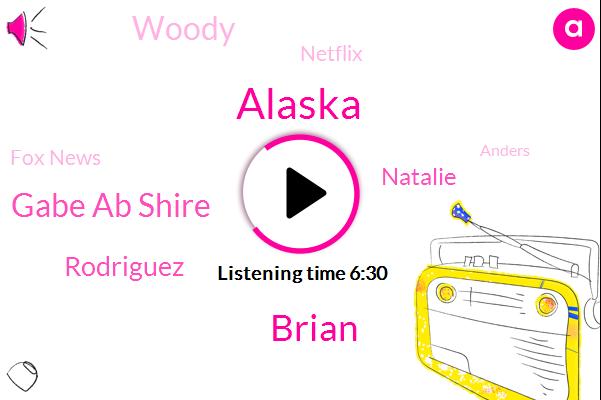 Alaska,Brian,Gabe Ab Shire,Rodriguez,Natalie,Woody,Netflix,Fox News,Anders,Mary,Associated Press,ABC,Arizona,NBC