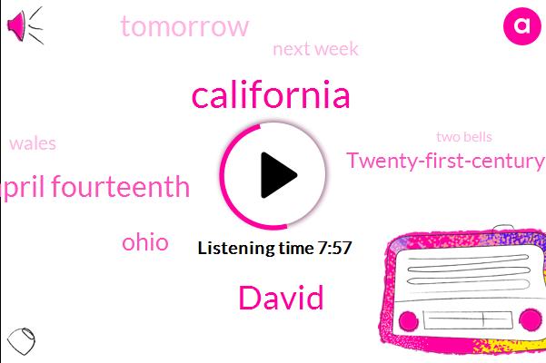 California,David,April Fourteenth,Ohio,Twenty-First-Century Century,Three,Tomorrow,TWO,Four,Next Week,Wales,Two Bells,Eight,This Year,Last Year,Jose,Tom Roka,ROB,Four Bells,Chicago