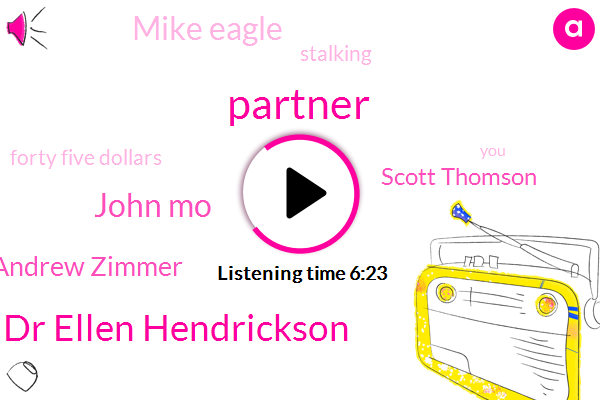 Partner,Dr Ellen Hendrickson,John Mo,Andrew Zimmer,Scott Thomson,Mike Eagle,Stalking,Forty Five Dollars