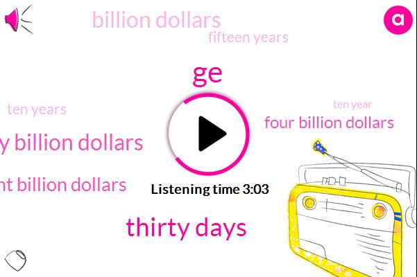 GE,Thirty Days,Thirty Billion Dollars,Eight Billion Dollars,Four Billion Dollars,Billion Dollars,Fifteen Years,Ten Years,Ten Year