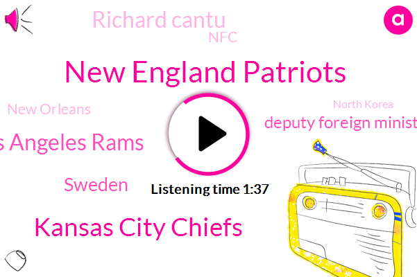 New England Patriots,Kansas City Chiefs,Los Angeles Rams,Sweden,ABC,Deputy Foreign Minister,Richard Cantu,NFC,New Orleans,North Korea,Swansea,David Wright,Robert,Forty Five Hundred Feet,Two Inches