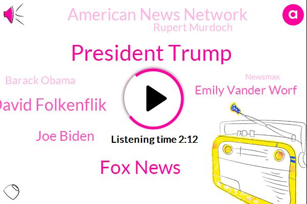 FOX,President Trump,Fox News,David Folkenflik,Joe Biden,Emily Vander Worf,American News Network,Rupert Murdoch,Barack Obama,Newsmax,Oval Office,Arizona,NPR,Madeline
