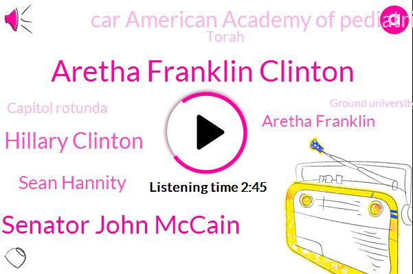 Aretha Franklin Clinton,Senator John Mccain,Hillary Clinton,Sean Hannity,Aretha Franklin,Car American Academy Of Pediatrics,Torah,Capitol Rotunda,Ground University Of Michigan,WGN,Detroit,Marriott,Michigan,National Cathedral,Senator,Syracuse,United States,Seattle