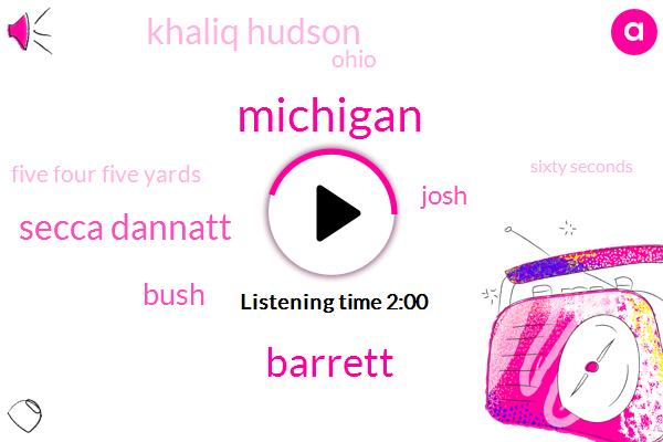 Michigan,Barrett,Secca Dannatt,Bush,Josh,Khaliq Hudson,Ohio,Five Four Five Yards,Sixty Seconds,Sixteen Yard
