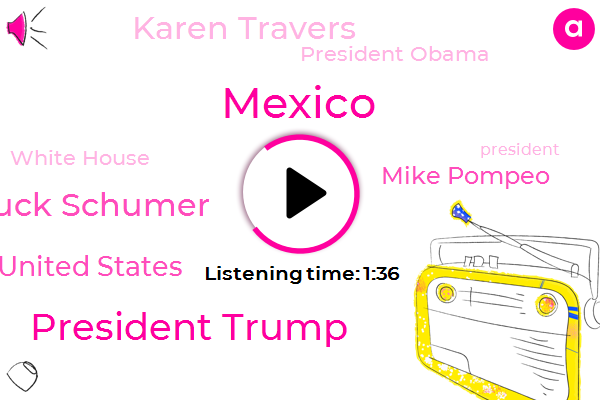 President Trump,Chuck Schumer,Mexico,United States,Mike Pompeo,Karen Travers,ABC,President Obama,White House,Obama Administration,Senate,Canada,Arizona,Congress,Secretary,Egypt,William Bar