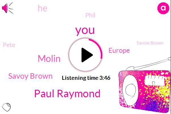 Paul Raymond,Molin,Savoy Brown,Europe,Phil,Pete,Savoie Brown,Chicken Shack,Donnie,America