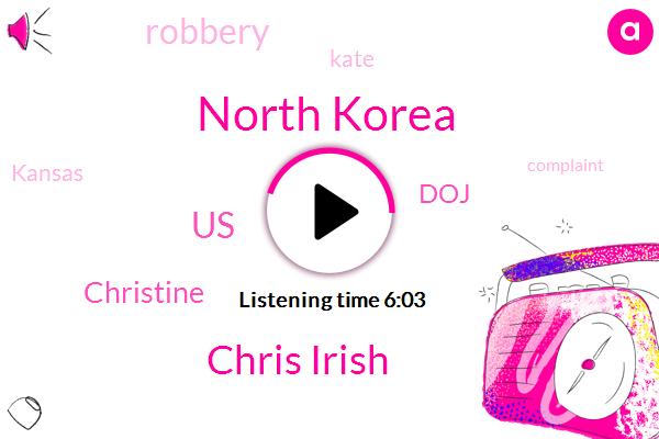 North Korea,Chris Irish,United States,Christine,DOJ,Robbery,Kate,Kansas
