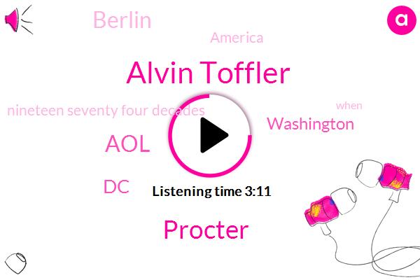 Alvin Toffler,Procter,AOL,DC,Washington,Berlin,America,Nineteen Seventy Four Decades