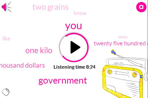 Government,One Kilo,Three Thousand Dollars,Twenty Five Hundred Dollars,Two Grains