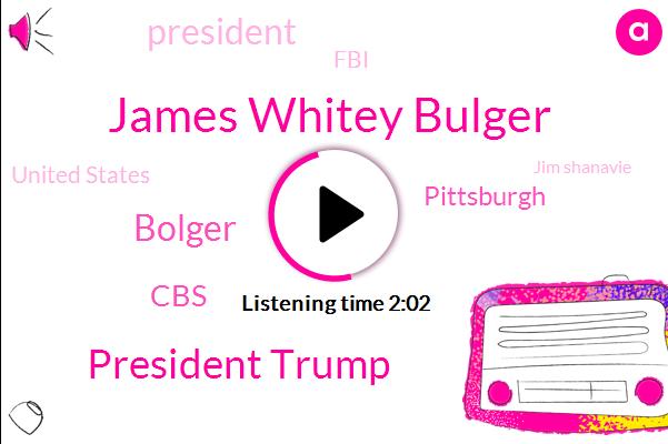 James Whitey Bulger,President Trump,Bolger,CBS,Pittsburgh,FBI,United States,Jim Shanavie,West Virginia,David Beckham,Eddie Mackenzie,Bill Peduto,Steven Portnoy,Ricky,Synagogue,Boston,HBO