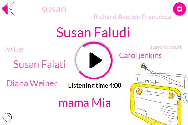 Susan Faludi,Mama Mia,Susan Falati,Diana Weiner,Carol Jenkins,Susan,Richard Avedon Francesca,Twitter,Supreme Court,Photoshop,Phil