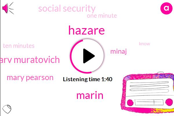 Hazare,Marin,Marv Muratovich,Mary Pearson,Minaj,Social Security,One Minute,Ten Minutes