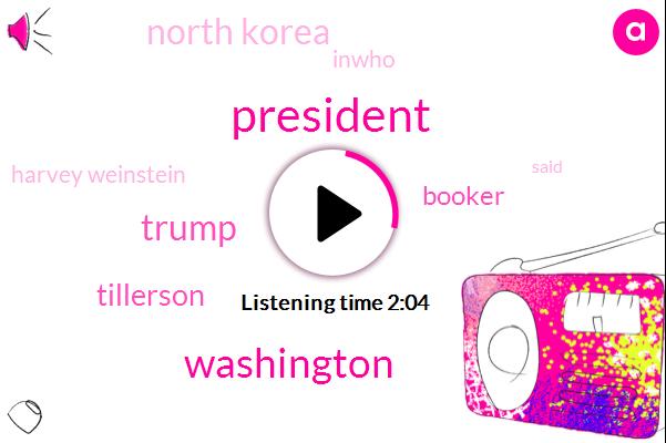 President Trump,Washington,Donald Trump,Tillerson,Booker,North Korea,Inwho,Harvey Weinstein