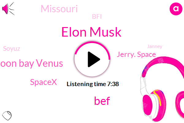 Elon Musk,BEF,Mars Moon Bay Venus,Spacex,Jerry. Space,Missouri,BFI,Soyuz,Janney,Kennard,Elia,Founder,Mehta,VAA,Bruce,Sally,Eric Namic,Bickel