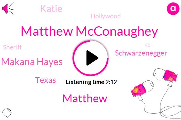 Matthew Mcconaughey,Makana Hayes,Matthew,Texas,Schwarzenegger,Katie,Hollywood,Sheriff,41,Texan,Single Political Argument,5,Beto,Half Of,People,Californians,7,40