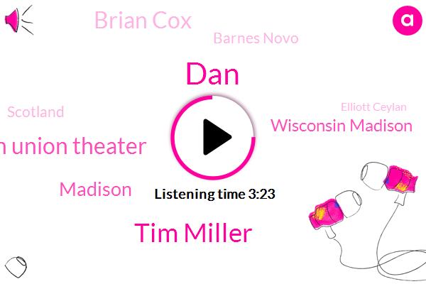 DAN,Tim Miller,Wisconsin Union Theater,Madison,Wisconsin Madison,Brian Cox,Barnes Novo,Scotland,Elliott Ceylan,Writer,Two Months,Two Days