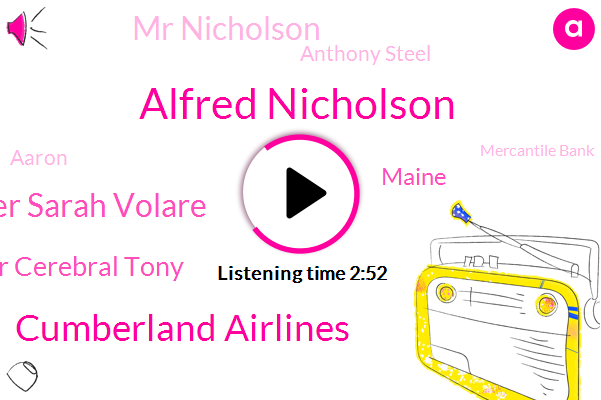 Alfred Nicholson,Cumberland Airlines,Mister Sarah Volare,Mr Cerebral Tony,Maine,Mr Nicholson,Anthony Steel,Aaron,Mercantile Bank,Baltimore