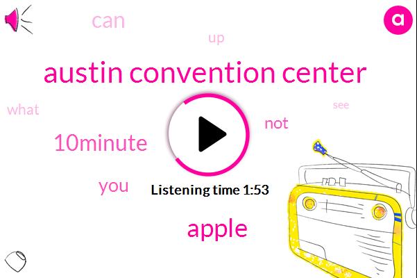 Austin Convention Center,Apple,10Minute