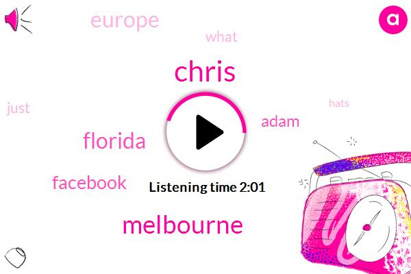 Chris,Melbourne,Florida,Facebook,Adam,Europe