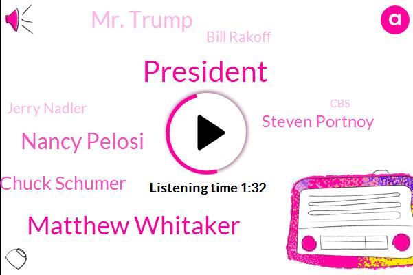 President Trump,Matthew Whitaker,Nancy Pelosi,Chuck Schumer,Steven Portnoy,Mr. Trump,Kiro,Bill Rakoff,Jerry Nadler,CBS,Senate,Northgate,Russia,Adler,Muller,Acting Attorney General,White House,Seventeen Eighteen Days