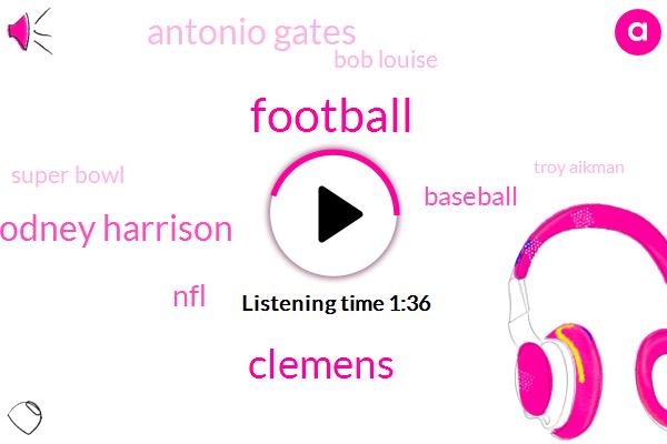 Clemens,Football,Rodney Harrison,Antonio Gates,NFL,Baseball,Bob Louise,Super Bowl,Troy Aikman,Forty Thousand Yards