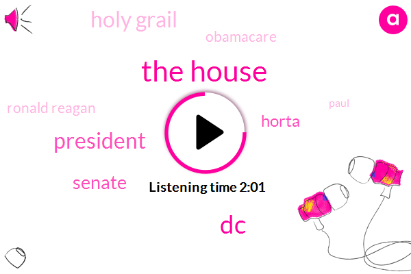 The House,DC,President Trump,Senate,Horta,Holy Grail,Ronald Reagan,Paul,Obamacare,Clinton,Sixty Billion Dollars,Three Weeks