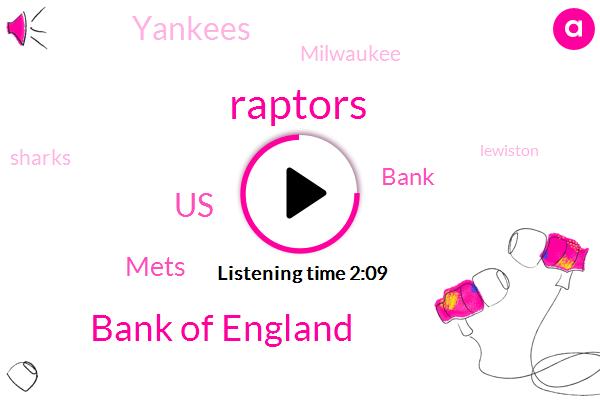 Raptors,Bank Of England,United States,Mets,Bank,Yankees,Milwaukee,Sharks,Lewiston,Raleigh,Islanders,Melbourne,NBA,Sixers,Bruins,Minnesota,Philly,Maine,Carolina