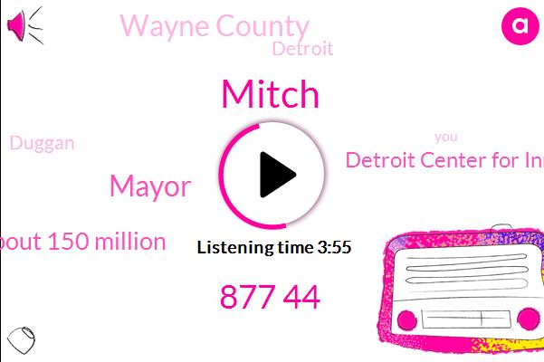 Mitch,877 44,Mayor,About 150 Million,Detroit Center For Innovation,Wayne County,Detroit,Duggan