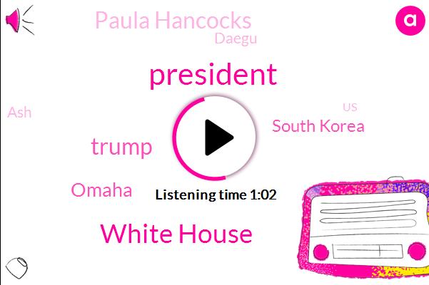 White House,Donald Trump,President Trump,Omaha,South Korea,Paula Hancocks,Daegu,ASH,United States,University Of Nebraska Medical Center