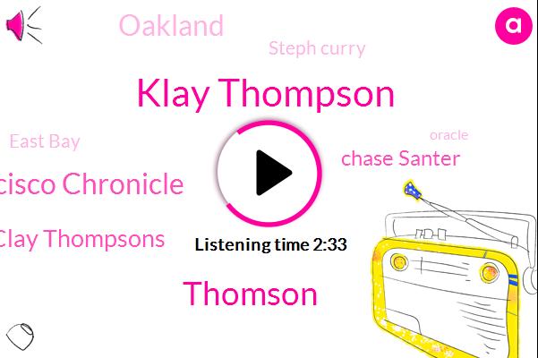 Klay Thompson,Thomson,San Francisco Chronicle,Clay Thompsons,Chase Santer,Oakland,Steph Curry,East Bay,Oracle,Sacramento