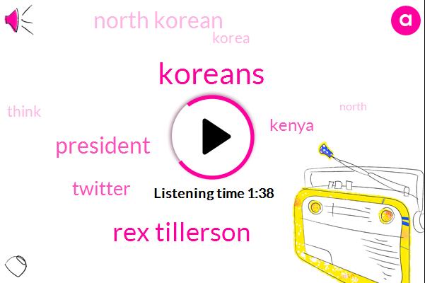 Rex Tillerson,Koreans,President Trump,Twitter,Kenya,North Korean,Korea