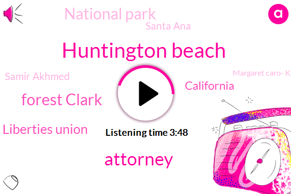 Huntington Beach,Attorney,Forest Clark,KNX,American Civil Liberties Union,California,National Park,Santa Ana,Samir Akhmed,Margaret Caro- Knx,Arson,Nuys,La County,LA,San Francisco,Joshua Tree,Lamar Park