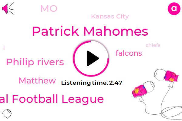 Patrick Mahomes,National Football League,Philip Rivers,Matthew,Falcons,MO,Kansas City,Chiefs,Texas Tech,Football,One Hundred Percent,Sixty Nine Yards,Sixty Nine Yard,Seventy Yards,Six Yards