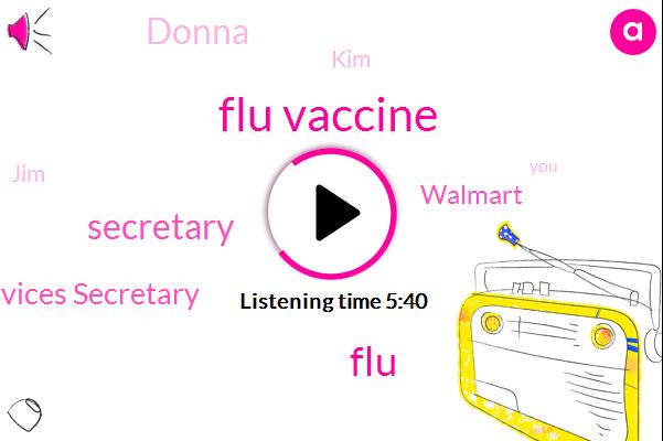 Flu Vaccine,FLU,Secretary,Human Services Secretary,Walmart,Donna,KIM,JIM