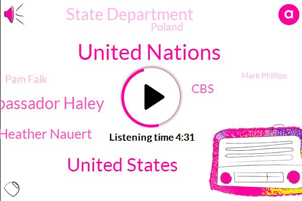 United Nations,United States,Embassador Haley,Heather Nauert,CBS,State Department,Poland,Pam Falk,Mark Phillips,President Trump,Washington,Israel,Yemen,Steve,London,Analyst