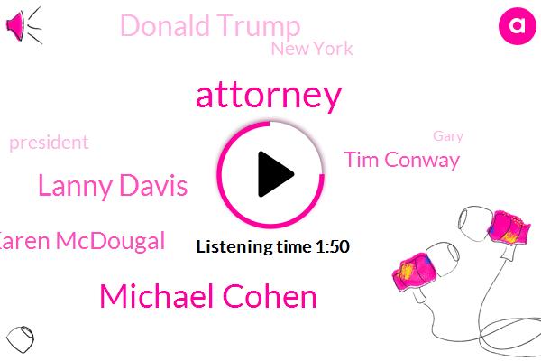 Michael Cohen,Lanny Davis,KFI,Attorney,Karen Mcdougal,Tim Conway,Donald Trump,New York,President Trump,Gary,China