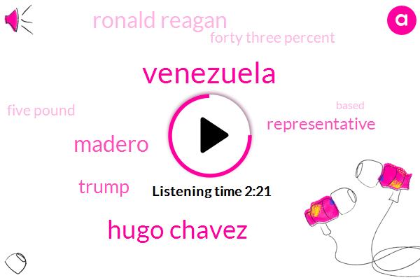 Venezuela,Hugo Chavez,Madero,Donald Trump,Representative,Ronald Reagan,Forty Three Percent,Five Pound