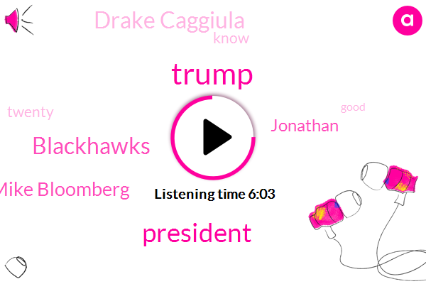 Donald Trump,President Trump,Mike Bloomberg,Blackhawks,Jonathan,Drake Caggiula