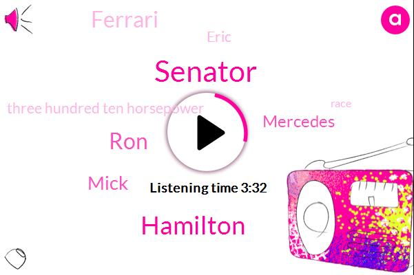 Senator,Hamilton,RON,Mick,Mercedes,Ferrari,Eric,Three Hundred Ten Horsepower