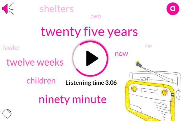Twenty Five Years,Ninety Minute,Twelve Weeks