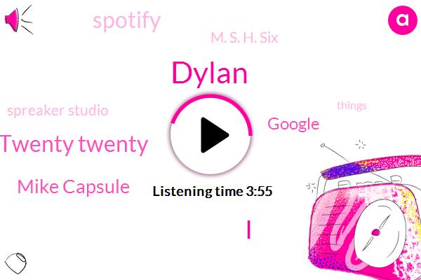 Dylan,Twenty Twenty,Mike Capsule,Google,Spotify,M. S. H. Six,Spreaker Studio