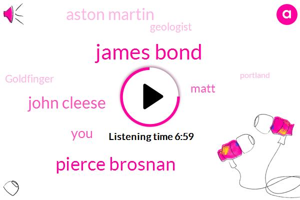 James Bond,Pierce Brosnan,John Cleese,Matt,Aston Martin,Geologist,Goldfinger,Portland,Michael Lonsdale,Patrick,Aston,Martin,Russia,Ian Fleming