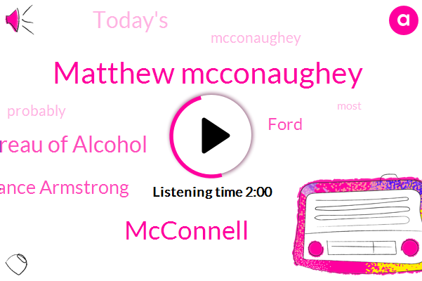 Matthew Mcconaughey,Mcconnell,Bureau Of Alcohol,Lance Armstrong,Ford